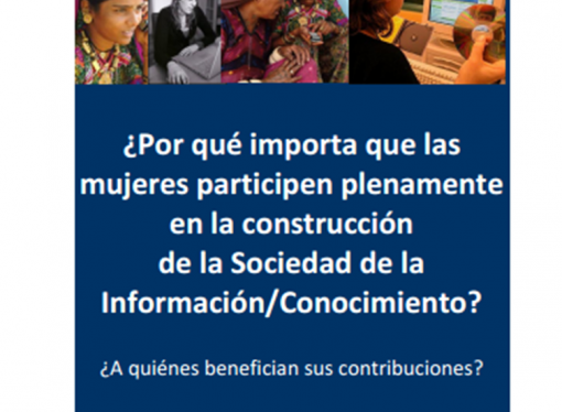 ¿Por qué importa que las mujeres participen plenamente en la construcción de la Sociedad de la Información/Conocimiento? ¿A quiénes benefician sus contribuciones?, ¿Cómo se benefician ellas?