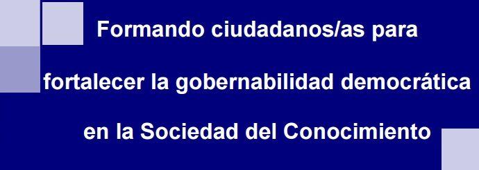 Formando ciudadanos/as para fortalecer la gobernabilidad democrática en la Sociedad del Conocimiento